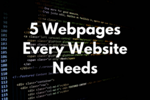5 Webpages Every Website Needs